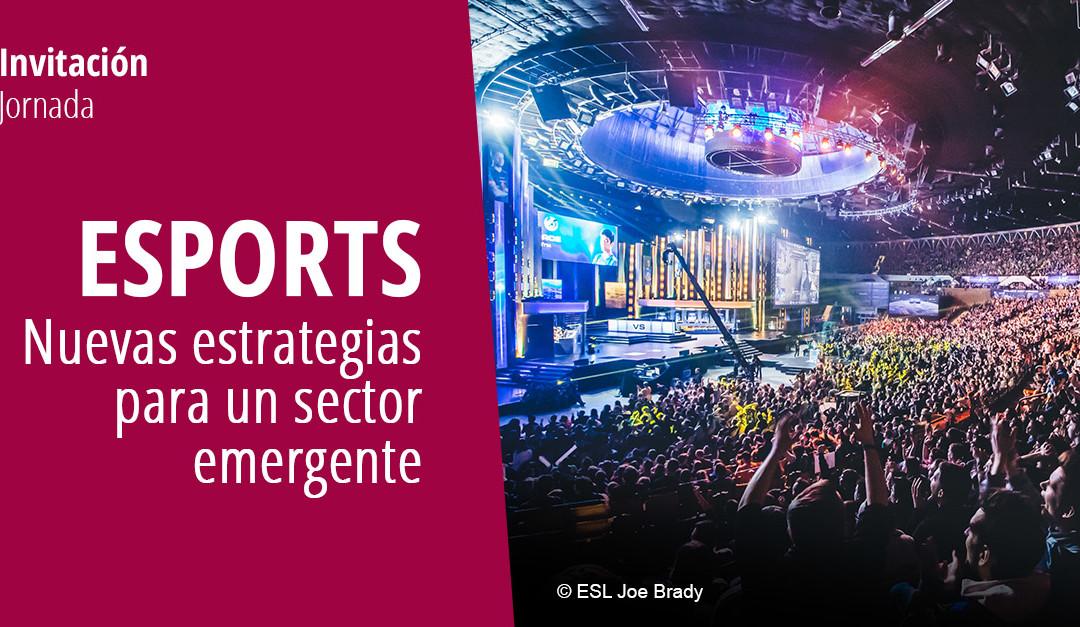 ESPORTS. Nuevas estrategias para un sector emergente
