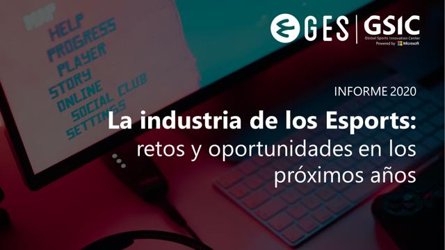 """Global Esports Summit y GSIC presentan el informe """"La industria de los Esports: Retos y oportunidades en los próximos años"""""""